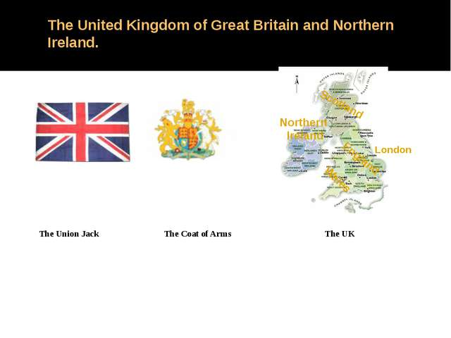 The United Kingdom of Great Britain and Northern Ireland. The Union Jack The...