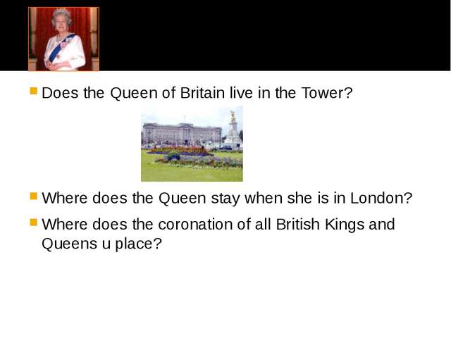 Does the Queen of Britain live in the Tower? Where does the Queen stay when...