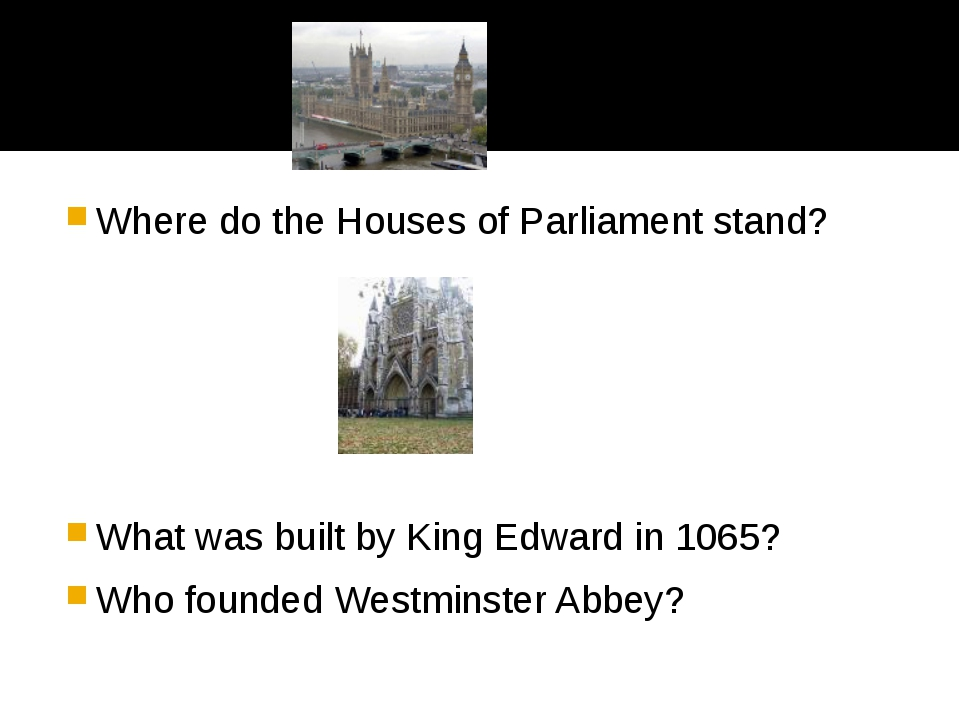Where do the Houses of Parliament stand? What was built by King Edward in 10...