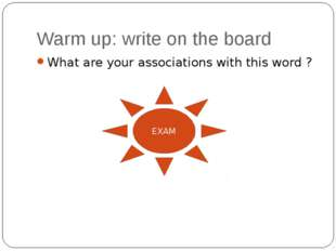 Warm up: write on the board What are your associations with this word ? EXAM