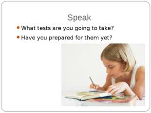 Speak What tests are you going to take? Have you prepared for them yet?