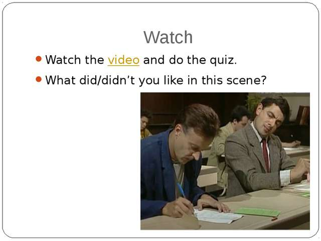 Watch Watch the video and do the quiz. What did/didn't you like in this scene?
