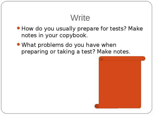 Write How do you usually prepare for tests? Make notes in your copybook. What...