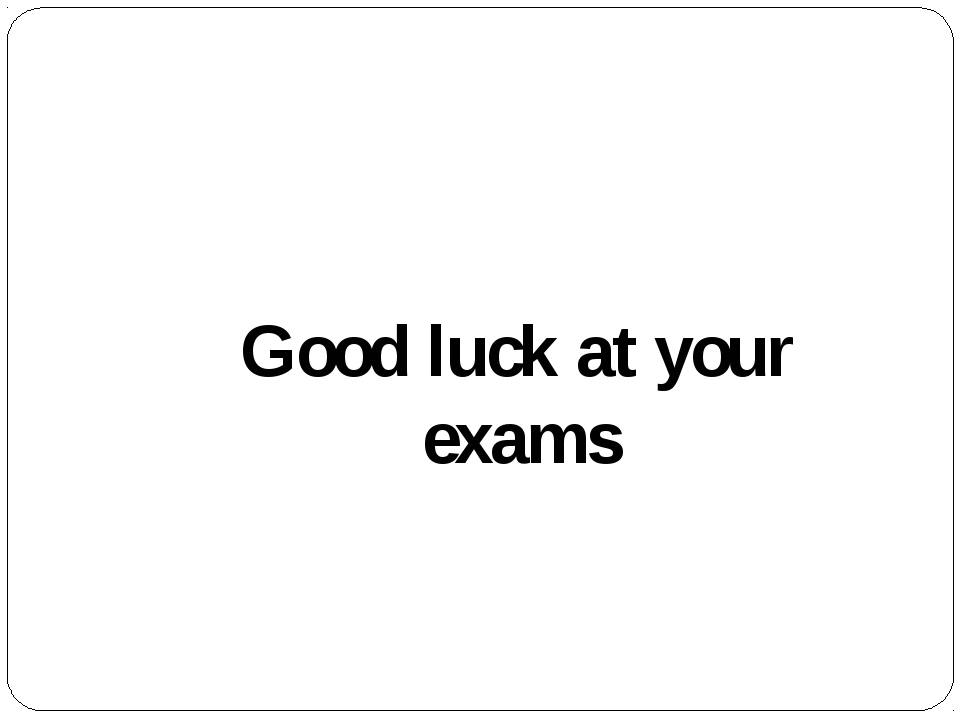 Good luck at your exams