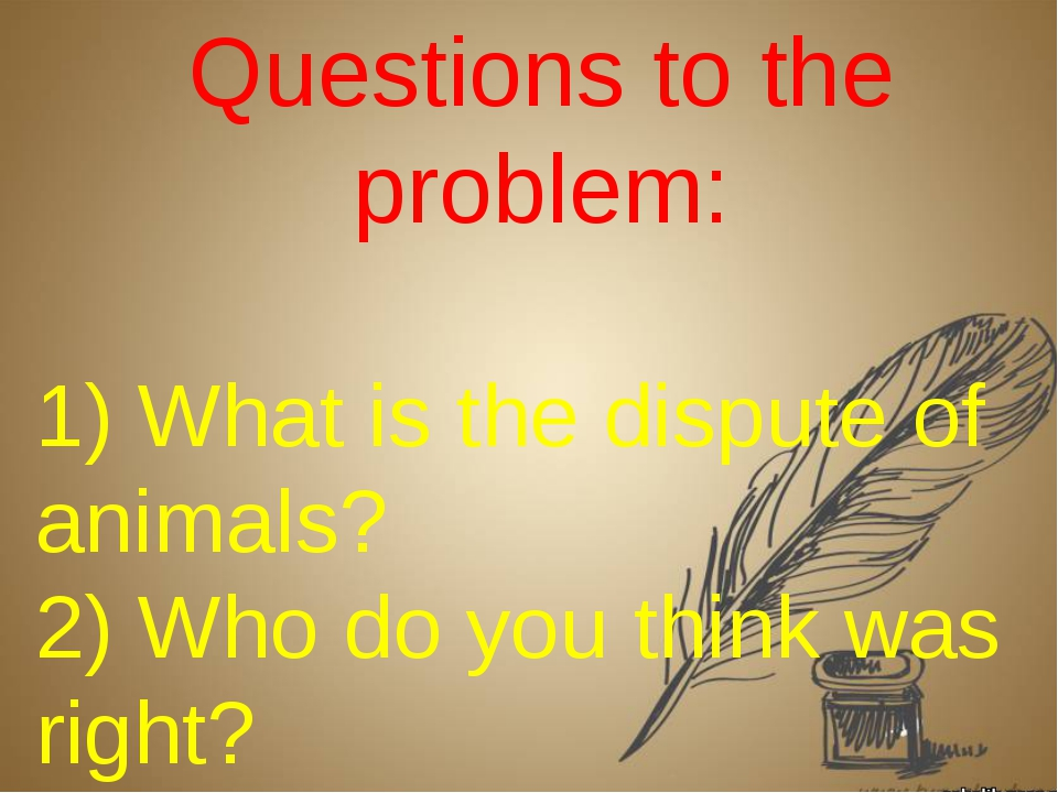 Questions to the problem: 1) What is the dispute of animals? 2) Who do you th...