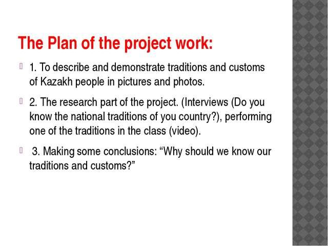 The Plan of the project work: 1. To describe and demonstrate traditions and c...