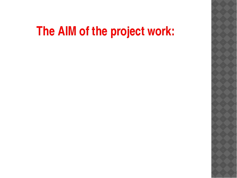 The AIM of the project work: 1. To introduce with Kazakh traditions and custo...