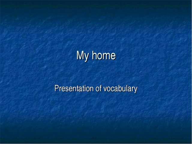 My home Presentation of vocabulary