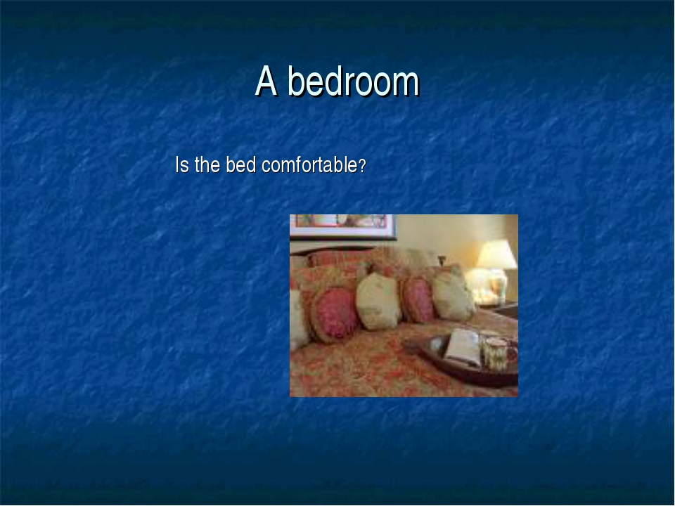 A bedroom Is the bed comfortable?