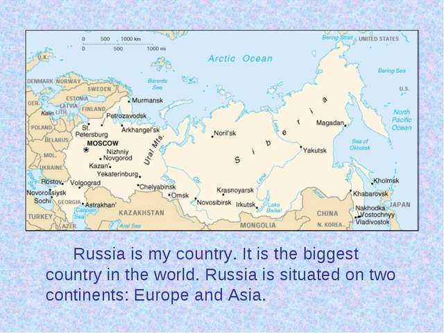 Russia is my country. It is the biggest country in the world. Russia is sit...