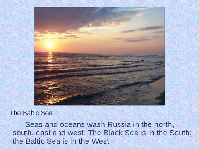 Seas and oceans wash Russia in the north, south, east and west. The Black S...
