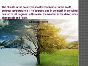 The climate in the country is mostly continental. In the south, summer temper