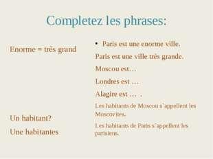 Completez les phrases: Enorme = très grand Un habitant? Une habitantes Paris
