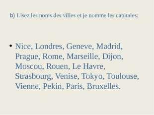 b) Lisez les noms des villes et je nomme les capitales:  Nice, Londres,