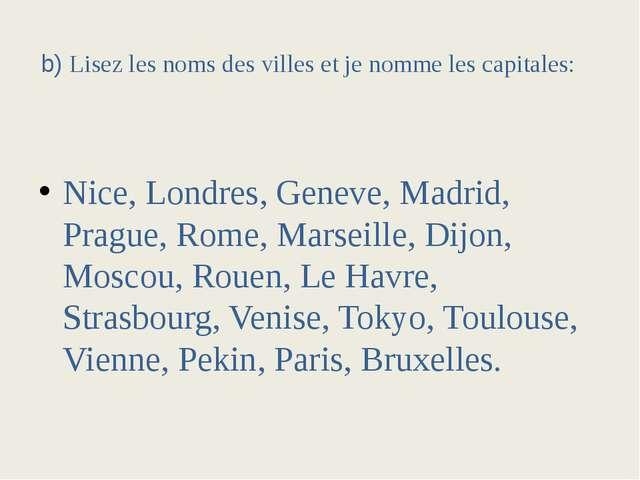 b) Lisez les noms des villes et je nomme les capitales:  Nice, Londres,...