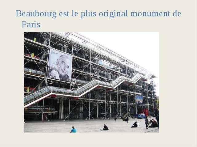 Beaubourg est le plus original monument de Paris