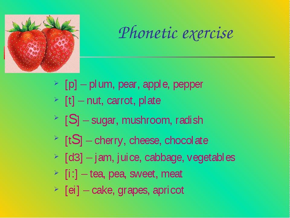 Phonetic exercise [p] – plum, pear, apple, pepper [t] – nut, carrot, plate [...