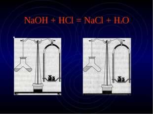 NaOH + HCl = NaCl + H2O