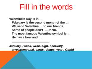 Fill in the words Valentine's Day is in … February is the second month of the