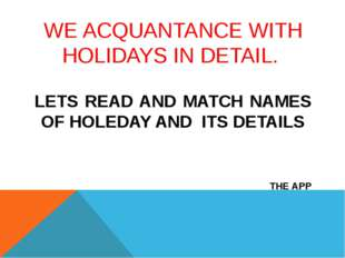 WE ACQUANTANCE WITH HOLIDAYS IN DETAIL. LETS READ AND MATCH NAMES OF HOLEDAY