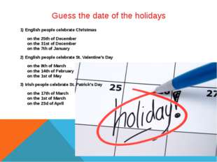 Guess the date of the holidays 1) English people celebrate Christmas on the 2