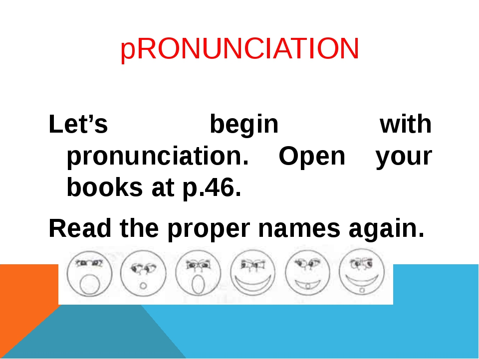 pRONUNCIATION Let's begin with pronunciation. Open your books at p.46. Read t...