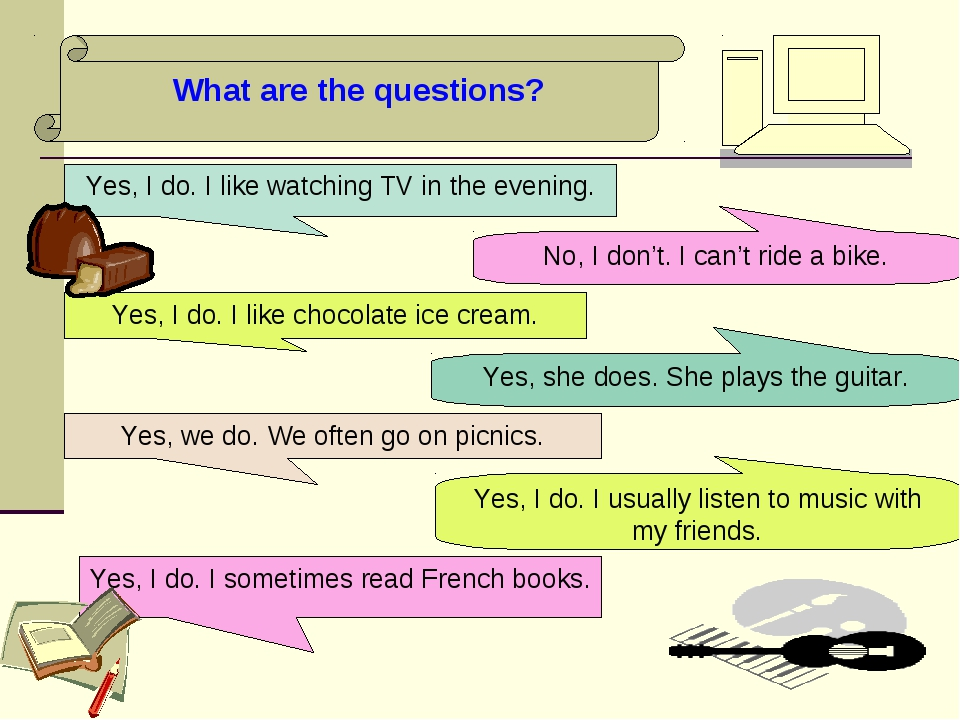 What are the questions? Yes, I do. I like watching TV in the evening. No, I d...