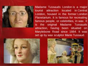 Madame Tussauds London is a major tourist attraction located in Central Londo