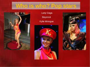 Lady Gaga Beyoncé Kylie Minogue Who is who? Pop stars