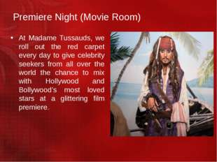 Premiere Night (Movie Room) At Madame Tussauds, we roll out the red carpet ev