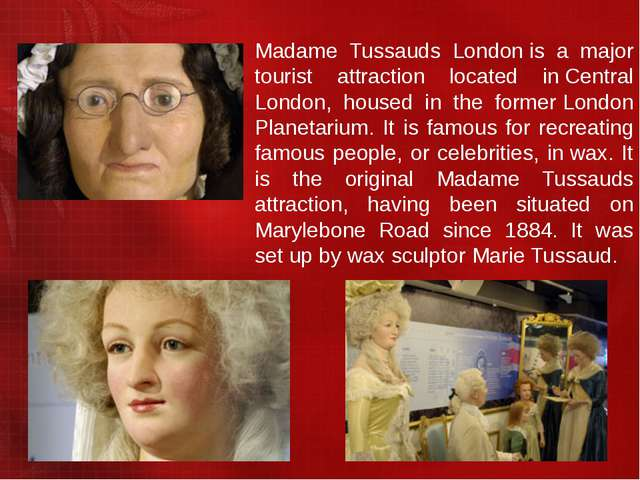 Madame Tussauds London is a major tourist attraction located in Central Londo...