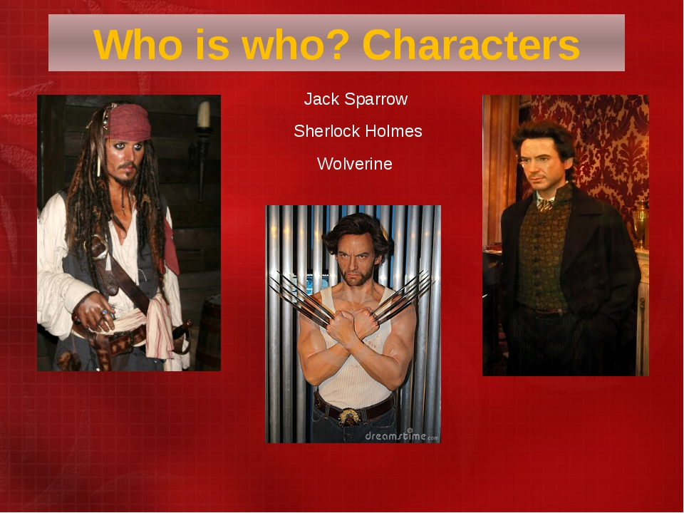 Jack Sparrow  Sherlock Holmes Wolverine Who is who? Characters