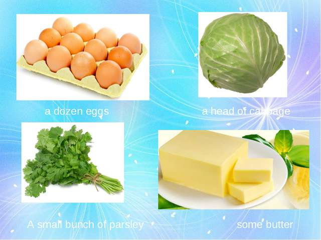 a dozen eggs a head of cabbage A small bunch of parsley some butter