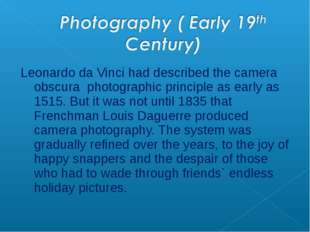Leonardo da Vinci had described the camera obscura photographic principle as