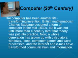 The computer has been another life-transforming invention. British mathematic