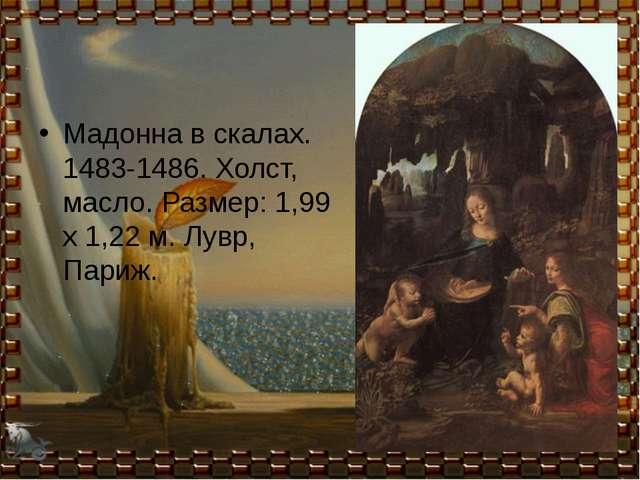 Мадонна в скалах. 1483-1486. Холст, масло. Размер: 1,99 х 1,22 м. Лувр, Париж.