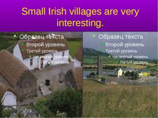 Small Irish villages are very interesting.