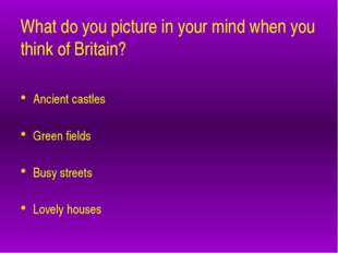 What do you picture in your mind when you think of Britain? Ancient castles