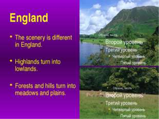 England The scenery is different in England. Highlands turn into lowlands. F