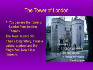 The Tower of London You can see the Tower of London from the river Thames. T