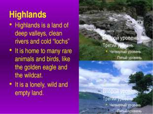 "Highlands Highlands is a land of deep valleys, clean rivers and cold ""lochs"""