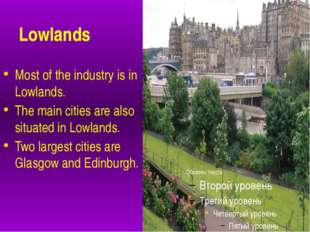 Lowlands Most of the industry is in Lowlands. The main cities are also situa