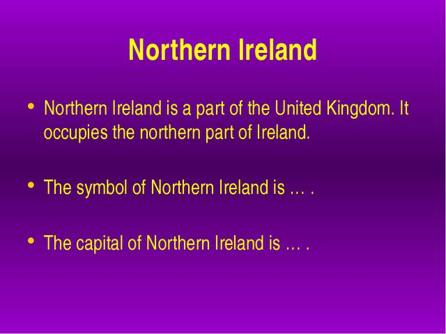 Northern Ireland Northern Ireland is a part of the United Kingdom. It occupi...