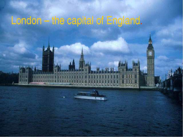 London – the capital of England.
