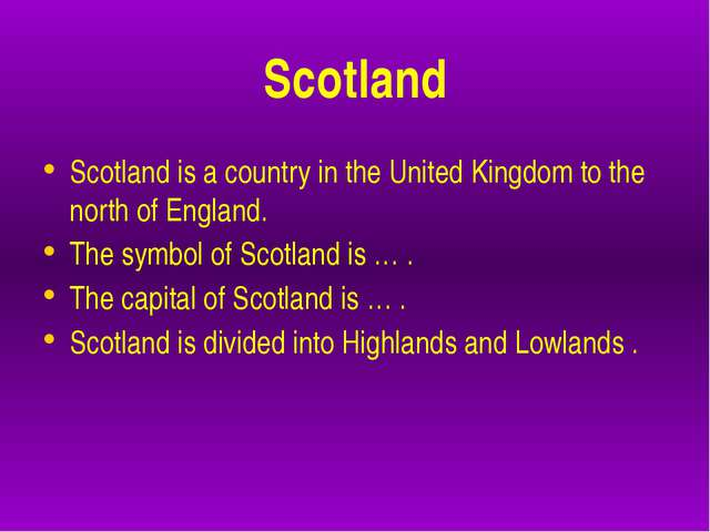 Scotland Scotland is a country in the United Kingdom to the north of England...