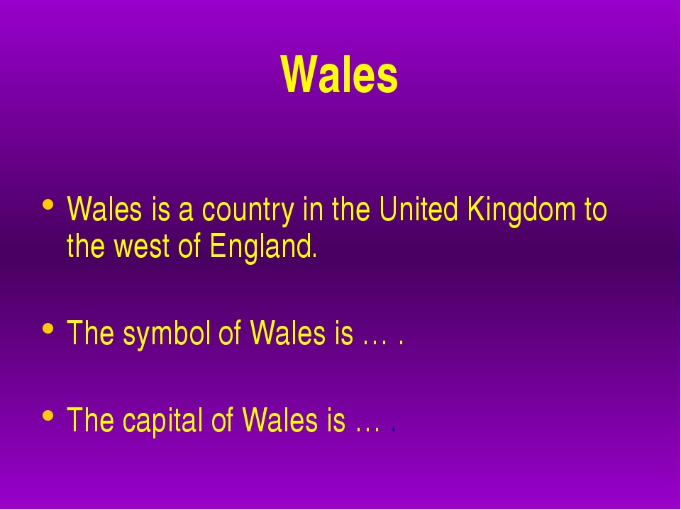 Wales Wales is a country in the United Kingdom to the west of England. The s...