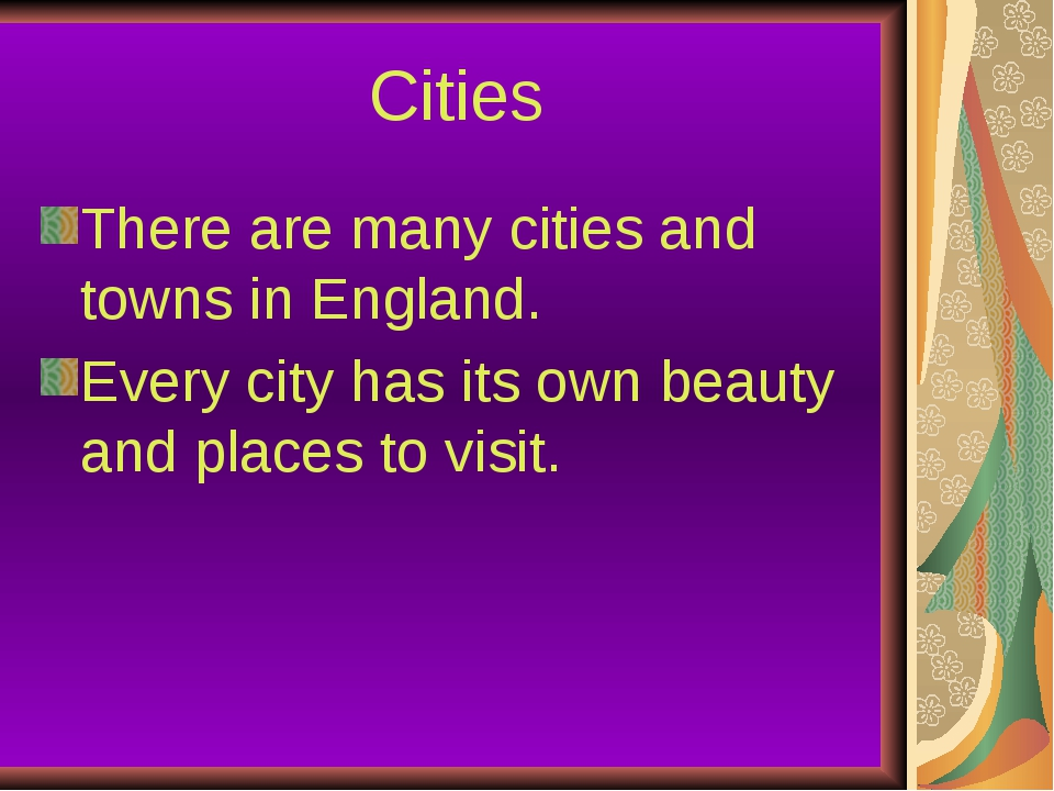 Cities There are many cities and towns in England. Every city has its own be...