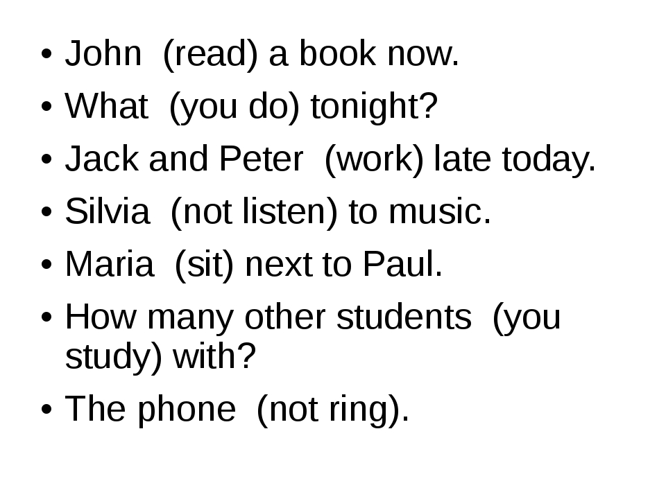 John  (read) a book now. What  (you do) tonight? Jack and Peter  (work) late...