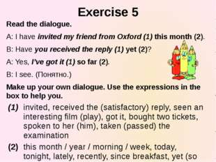 Exercise 5 Read the dialogue. A: I have invited my friend from Oxford (1) thi