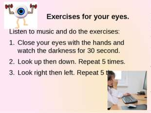 Exercises for your eyes. Listen to music and do the exercises: Close your eye